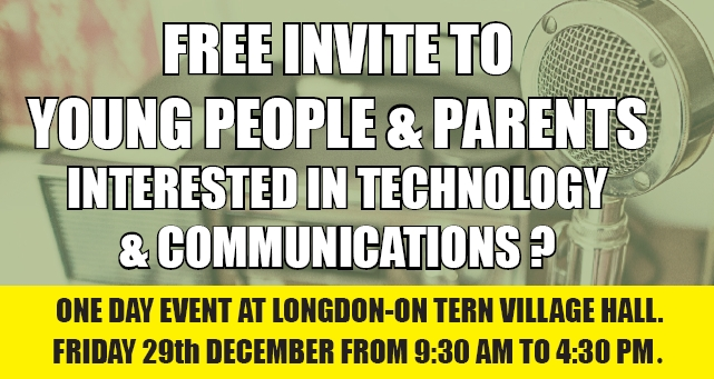 Free invite to young people and parent if you are intersted in technology or communications. One day event at Longdon on Tern 29th December 2017 9.30am to 4.30pm